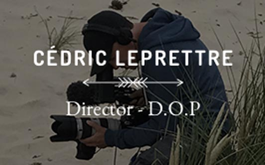 Cédric Leprettre, Director and D.O.P